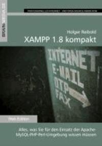 XAMPP 1.8 kompakt - Alles was Sie für den Einsatz der Apache-MYSQL-PHP-Umgebung wissen müssen.