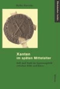 Xanten im späten Mittelalter - Stift und Stadt im Spannungsfeld zwischen Köln und Kleve.