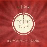 Xarisma Theou - Totus Tuus - Les Mystères du Rosaire. 1 CD audio