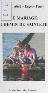 Xavier Abad et Eugène Fenoy - Le mariage, chemin de sainteté.