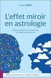 Xavier Abert - L'effet miroir en astrologie - Dans les relations et les situations, un chemin de conscience.
