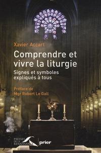 Xavier Accart - Comprendre et vivre la liturgie - Signes et symboles expliqués à tous.