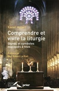 Xavier Accart et Robert Le GALL - Comprendre et vivre la liturgie - Signes et symboles expliqués à tous.