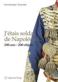 Xavier Aiolfi et Vincent Bourgeot - J'étais soldat de Napoléon ! - 200 ans 200 objets.