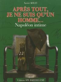 Xavier Aiolfi - Napoléon - Après tout je ne suis qu'un homme....