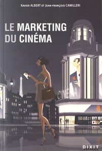 Xavier Albert et Jean-François Camilleri - Le marketing du cinéma.