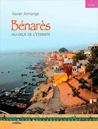 Xavier Armange - Bénarès - Au-delà de l'éternité.