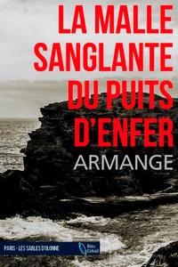 Xavier Armange - La malle sanglante du puits d'enfer.