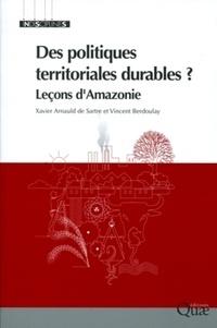 Xavier Arnauld de Sartre et Vincent Berdoulay - Des politiques territoriales durables ? - Leçon d'Amazonie.