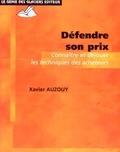 Xavier Auzouy - Défendre son prix - Connaître et déjouer les techniques des acheteurs.