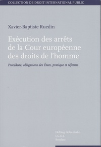 Xavier-Baptiste Ruedin - Exécution des arrêts de la Cour européenne des droits de l'homme - Procédure, obligations des Etats, pratique et réforme.