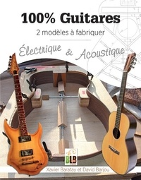 Xavier Baratay et David Barjou - 100 % guitares - 2 modèles à fabriquer - Electrique & acoustique.