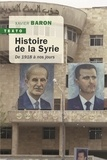 Xavier Baron - Histoire de la Syrie - 1918 à nos jours.
