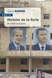 Xavier Baron - Histoire de la Syrie - De 1918 à nos jours.