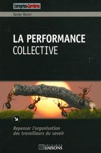 Xavier Baron - La performance collective - Repenser l'organisation des travailleurs du savoir.
