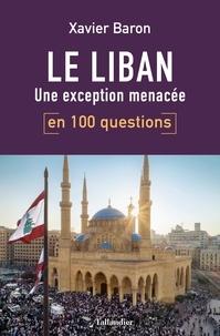 Xavier Baron - Le Liban en 100 questions - Une exception menacée.
