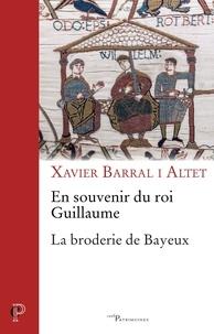 Xavier Barral i Altet - En souvenir du roi Guillaume - La broderie de Bayeux.