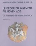Xavier Barral i Altet - Le décor du pavement au Moyen Age - Les mosaïques de France et d'Italie.