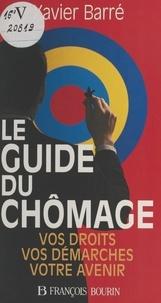 Xavier Barré - Le guide du chômage - Vos droits, vos démarches, votre avenir.