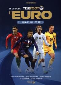 Xavier Barret - Le guide de l'Euro - 11 juin-11 juillet 2021.