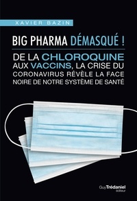 Xavier Bazin - Big Pharma démasqué ! - De la chloroquine aux vaccins, la crise coronavirus révèle la face noire de notre système de santé.