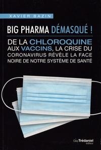 Xavier Bazin - Big pharma démasqué ! - De la chloroquine aux vaccins, la crise du cornonavirus révèle la face noire de notre système de santé.