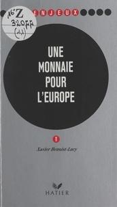 Xavier Benoist-Lucy - Une monnaie pour l'Europe.