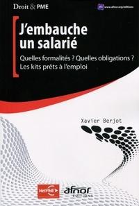 Xavier Berjot - J'embauche un salarié - Quelles formalités ? Quelles obligations ? Les kits prêts à l'emploi.