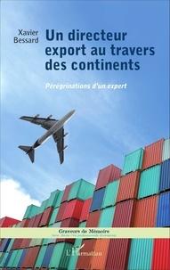 Xavier Bessard - Un directeur export au travers des continents - Pérégrinations d'un expert.