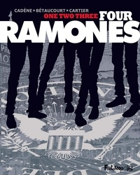 Xavier Bétaucourt et Bruno Cadène - One, Two, Three, Four Ramones.
