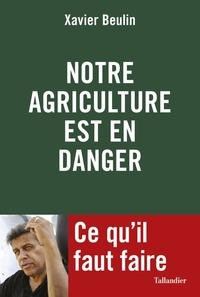 Xavier Beulin et Yannick Le Bourdonnec - Notre agriculture française est en danger - Ce qu'il faut faire.