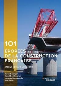 Xavier Bezançon et Daniel Devillebichot - 101 épopées de la construction française.