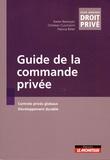 Xavier Bezançon et Christian Cucchiarini - Guide de la commande privée - Contrats privés globaux, développement durable.
