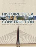 Xavier Bezançon et Daniel Devillebichot - Histoire de la construction moderne et contemporaine en France.