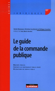 Xavier Bezançon et Christian Cucchiarini - Le guide de la commande publique.