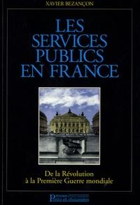 Xavier Bezançon - Les services publics en France - De la Révolution à la Première Guerre mondiale.