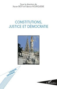 Xavier Bioy et Fabrice Hourquebie - Constitutions, justice et démocratie - Actes de la journée d'études de Toulouse du 2 octobre 2009.