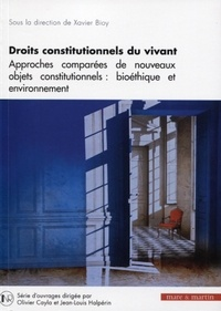 Xavier Bioy - Droits constitutionnels du vivant - Approches comparées de nouveaux objets constitutionnels : bioéthique et environnement.