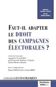 Faut-il adapter le droit des campagnes électorales ? - Actes du colloque organisé le 14 avril 2011 par lUniversité Toulouse 1 Capitole Institut Maurice Hauriou.pdf