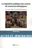 Xavier Bioy - La régulation publique des centres de ressources biologiques - Le cas des tumorothèques.
