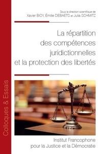 Xavier Bioy et Emilie Debaets - La répartition des compétences juridictionnelles et la protection des libertés.