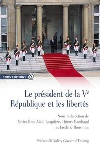 Xavier Bioy et Alain Laquièze - Le président de la Ve République et les libertés - Analyses juridiques et bilans historiques.
