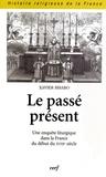 Xavier Bisaro - Le passé présent - Une enquête liturgique dans la France du début du XVIIIe siècle.