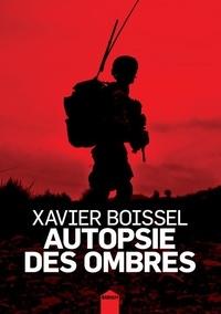 Xavier Boissel - Autopsie des ombres.