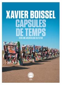 Xavier Boissel - Capsules de temps - Vers une archéologie du futur.