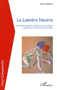 La lumière neutre - Une nouvelle approche du dessin et de la peinture apportée par les sciences du XXIe siècle.pdf