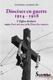Xavier Boniface et Jean Heuclin - Diocèses en guerre (1914-1918) - L'Eglise déchirée entre Gott mis uns et le Dieu des armées.