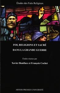 Xavier Boniface et François Cochet - Foi, religions et sacré dans la Grande Guerre.