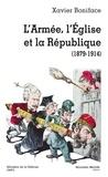 Xavier Boniface - L'Armée, l'Eglise et la République (1879-1914).