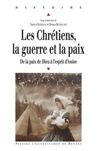 Xavier Boniface et Bruno Béthouart - Les chrétiens, la guerre et la paix - De la paix de Dieu à l'esprit d'Assise.